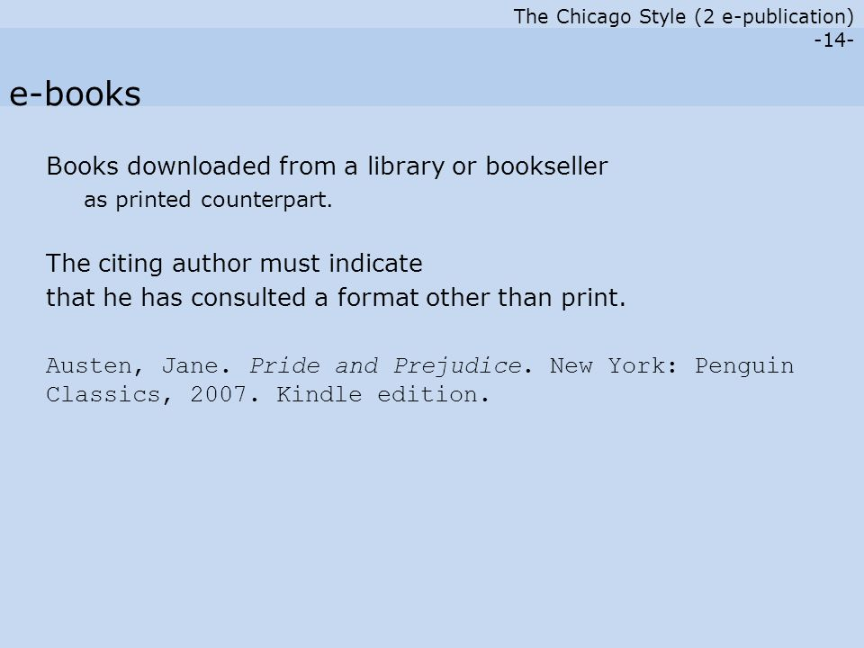 The Chicago Style (2 e-publication) -14- Books downloaded from a library or bookseller as printed counterpart.