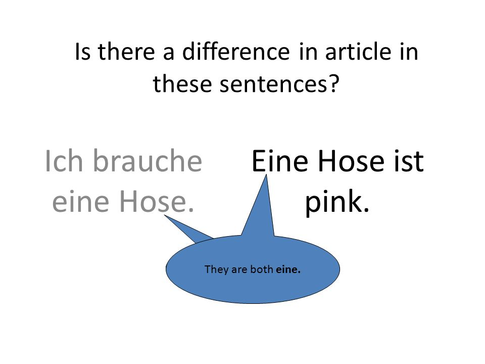 Ich brauche eine Hose. Is there a difference in article in these sentences.