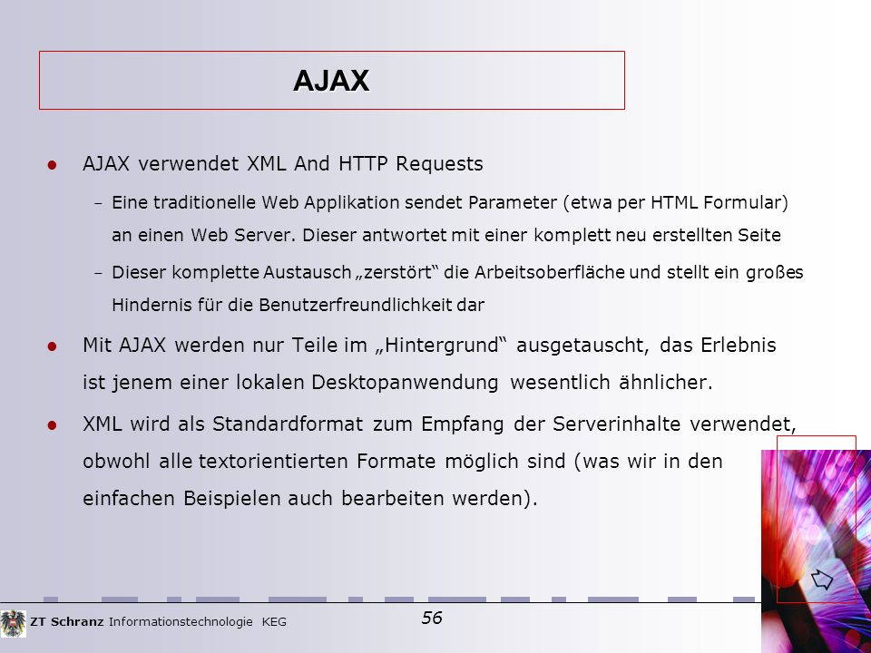 ZT Schranz Informationstechnologie KEG 56 AJAX verwendet XML And HTTP Requests – Eine traditionelle Web Applikation sendet Parameter (etwa per HTML Formular) an einen Web Server.