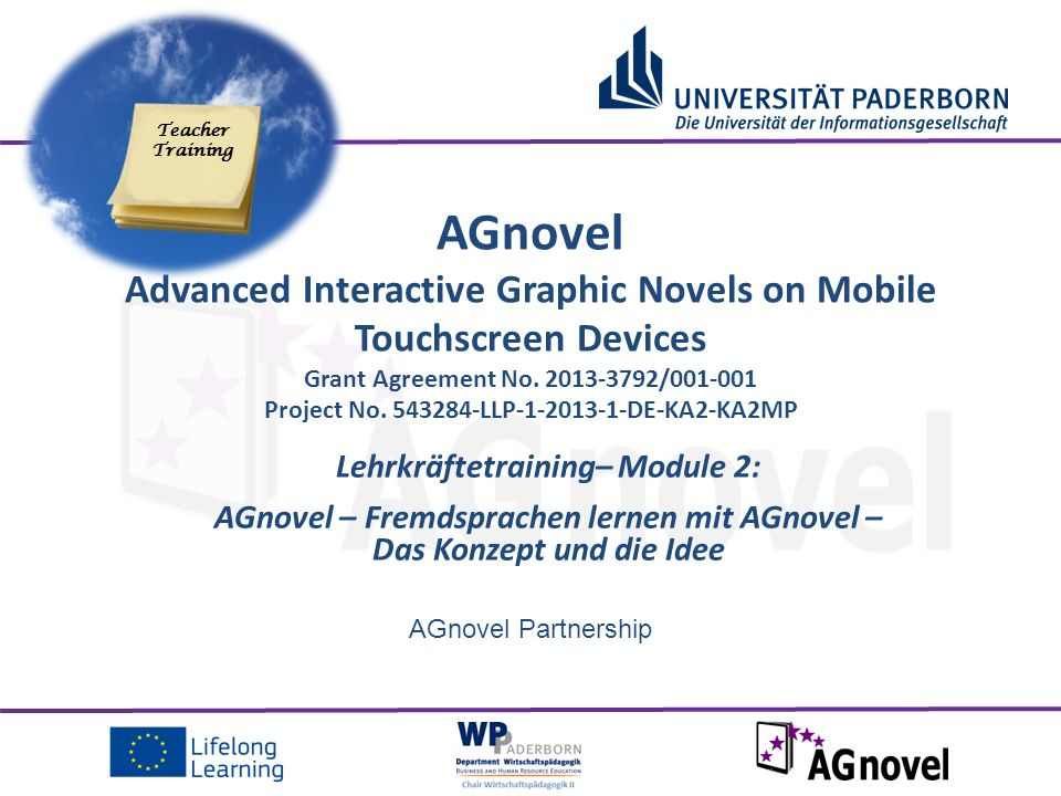 AGnovel Partnership Lehrkräftetraining– Module 2: AGnovel – Fremdsprachen lernen mit AGnovel – Das Konzept und die Idee AGnovel Advanced Interactive Graphic Novels on Mobile Touchscreen Devices Grant Agreement No.