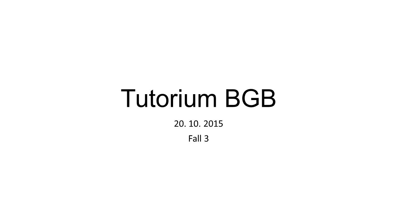 Tutorium BGB 20. 10. 2015 Fall 3