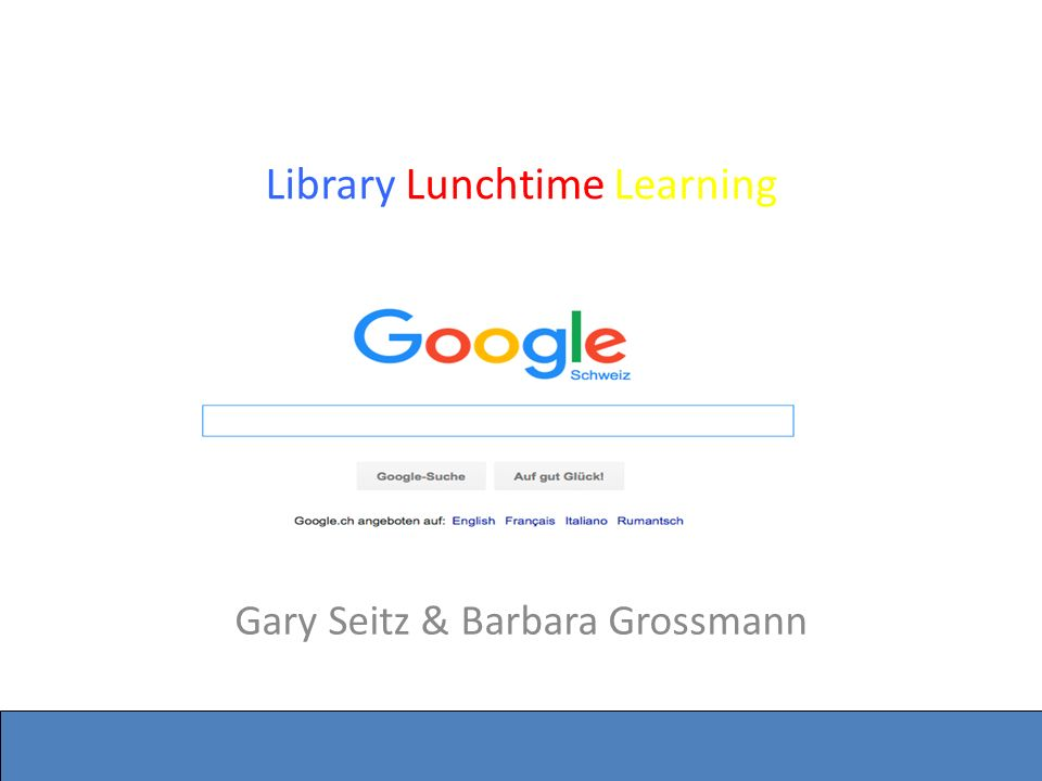Seite 1 Library Lunchtime Learning Google Gary Seitz & Barbara Grossmann