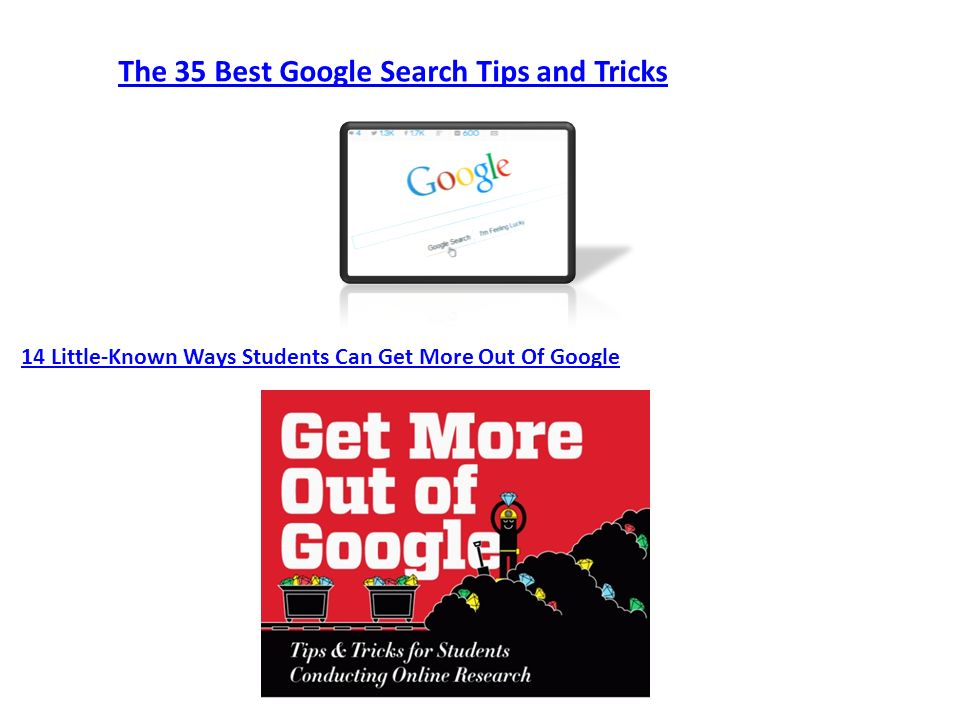 The 35 Best Google Search Tips and Tricks 14 Little-Known Ways Students Can Get More Out Of Google