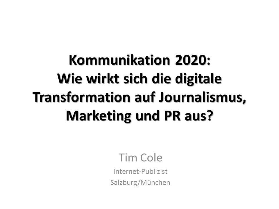 Kommunikation 2020: Wie wirkt sich die digitale Transformation auf Journalismus, Marketing und PR aus.