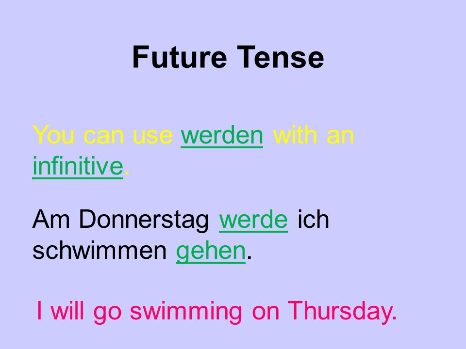 Future Tense You can use werden with an infinitive.