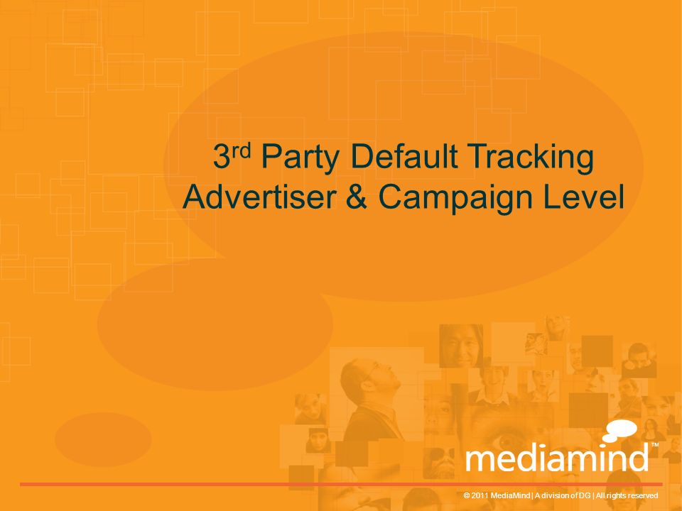 © 2011 MediaMind | A division of DG | All rights reserved 3 rd Party Default Tracking Advertiser & Campaign Level