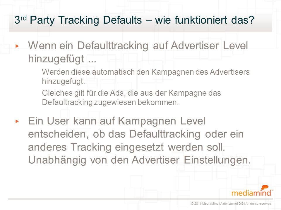 © 2011 MediaMind | A division of DG | All rights reserved 3 rd Party Tracking Defaults – wie funktioniert das.