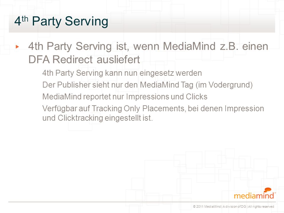 © 2011 MediaMind | A division of DG | All rights reserved 4 th Party Serving ▸ 4th Party Serving ist, wenn MediaMind z.B.