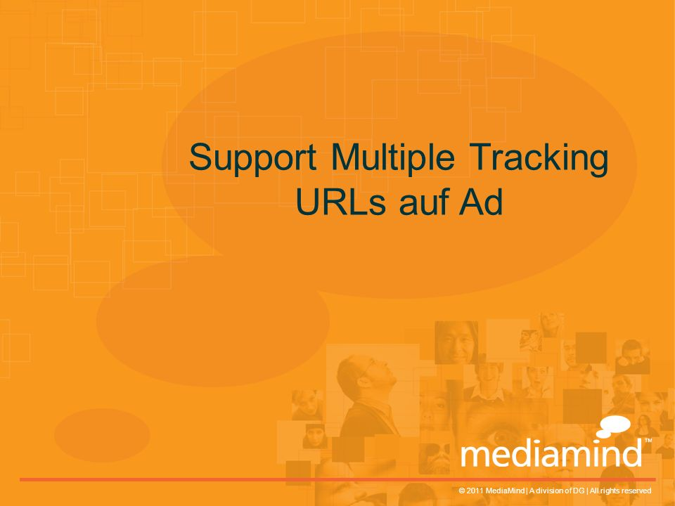 © 2011 MediaMind | A division of DG | All rights reserved Support Multiple Tracking URLs auf Ad