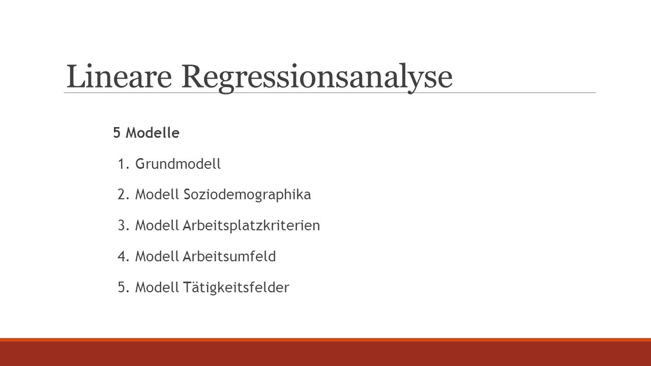 Lineare Regressionsanalyse 5 Modelle 1. Grundmodell 2.