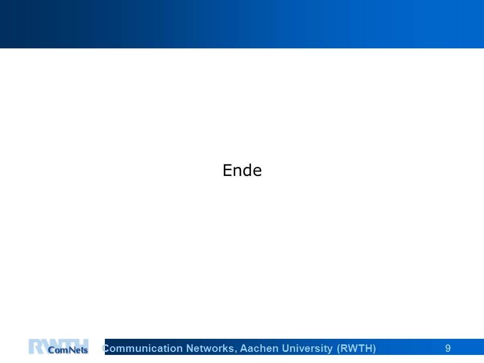9Communication Networks, Aachen University (RWTH) Ende