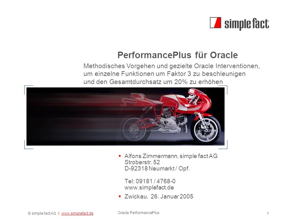 © simple fact AG I www.simplefact.dewww.simplefact.de Oracle PerformancePlus 1 PerformancePlus für Oracle  Alfons Zimmermann, simple fact AG Stroberstr.