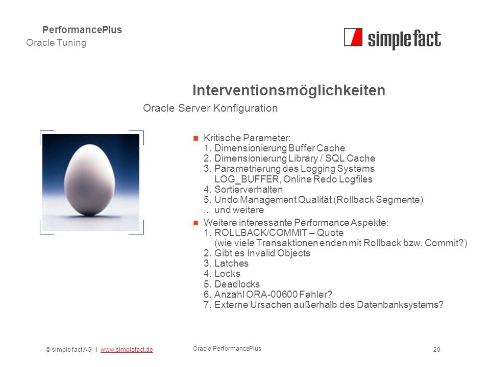 © simple fact AG I www.simplefact.dewww.simplefact.de Oracle PerformancePlus 20 Interventionsmöglichkeiten Kritische Parameter: 1.