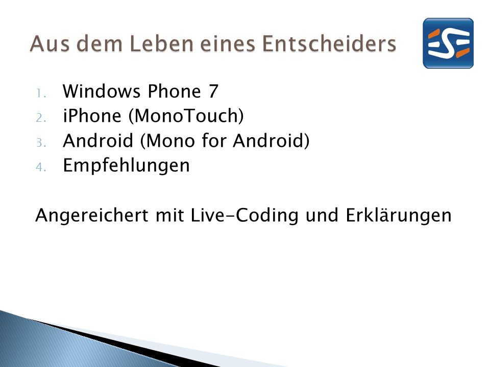 1. Windows Phone 7 2. iPhone (MonoTouch) 3. Android (Mono for Android) 4.