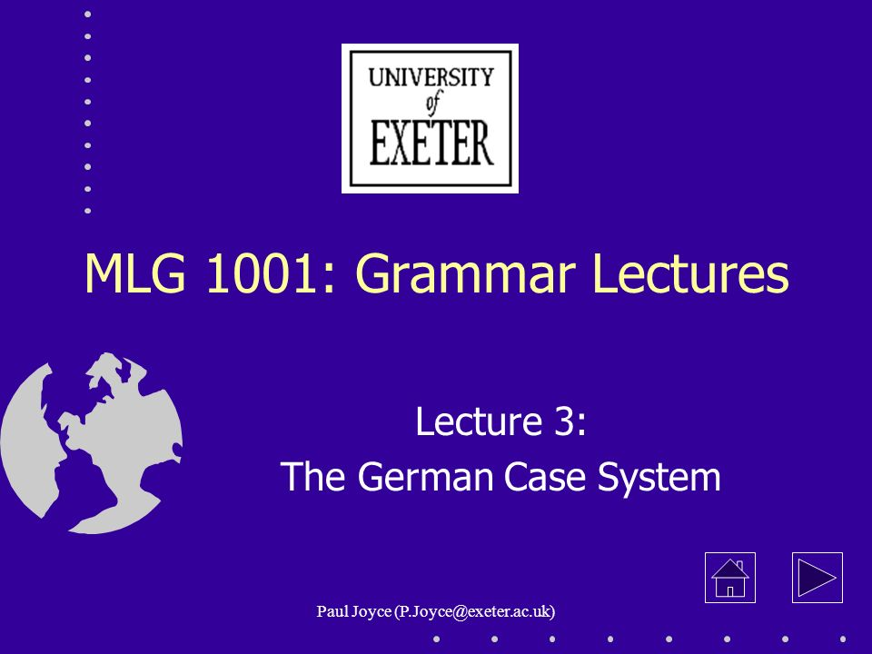 Paul Joyce (P.Joyce@exeter.ac.uk) MLG 1001: Grammar Lectures Lecture 3: The German Case System