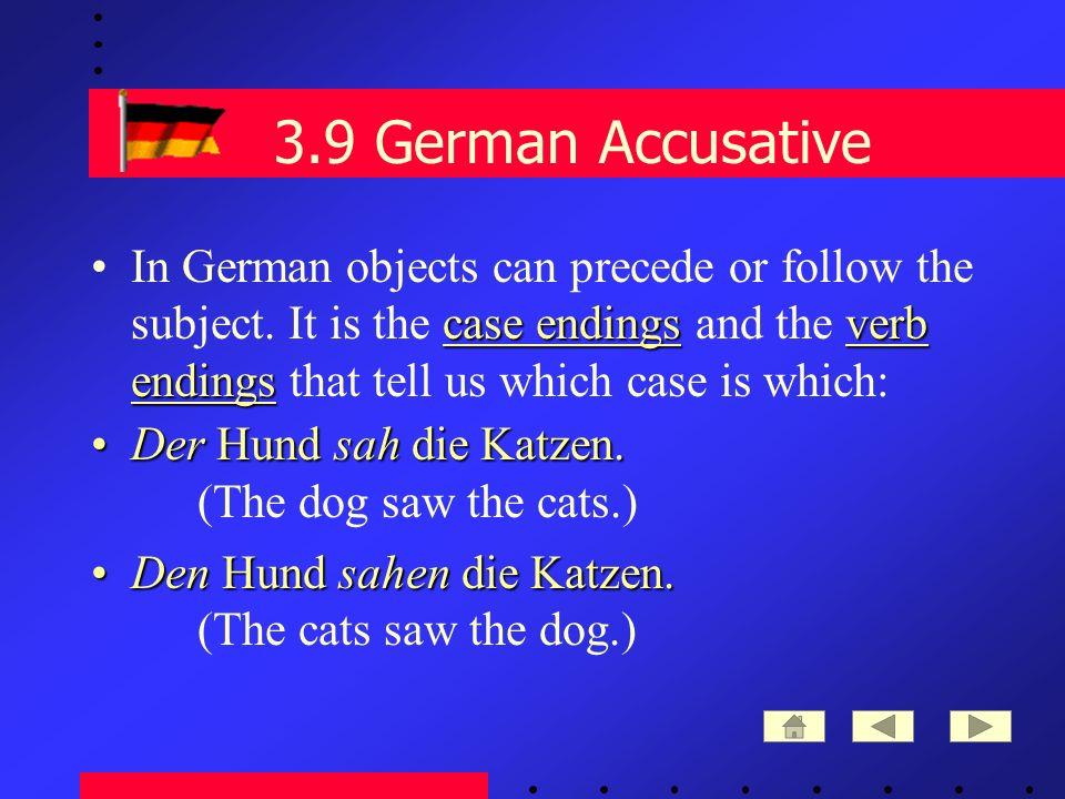 3.9 German Accusative case endingsverb endingsIn German objects can precede or follow the subject.