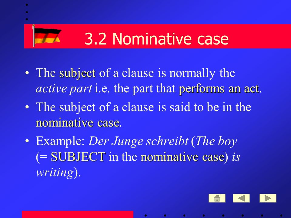 3.2 Nominative case subject performs an actThe subject of a clause is normally the active part i.e.