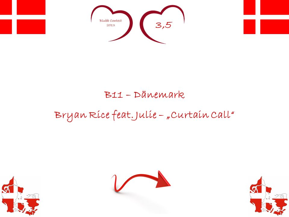 3,5 B11 – Dänemark Bryan Rice feat. Julie – Curtain Call