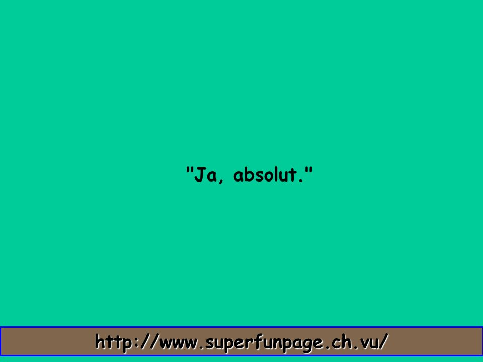 Ja, absolut. http://www.superfunpage.ch.vu/