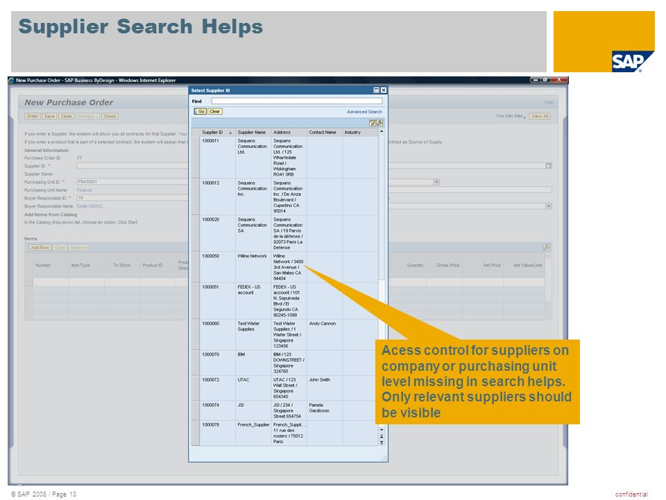 confidential© SAP 2008 / Page 13 Supplier Search Helps Acess control for suppliers on company or purchasing unit level missing in search helps.