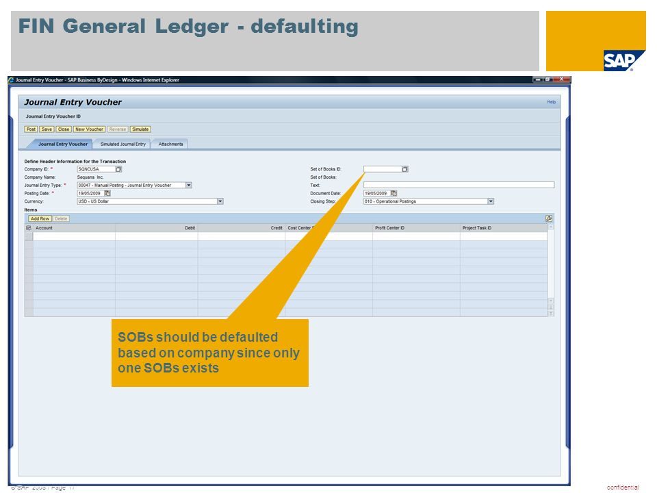 confidential© SAP 2008 / Page 17 FIN General Ledger - defaulting SOBs should be defaulted based on company since only one SOBs exists