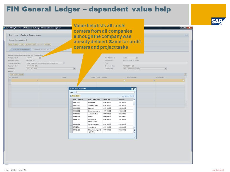confidential© SAP 2008 / Page 18 FIN General Ledger – dependent value help Value help lists all costs centers from all companies although the company was already defined.