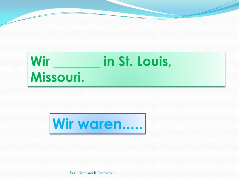Wir waren..... Wir _______ in St. Louis, Missouri. Frau Greenwalt Deutsch 1
