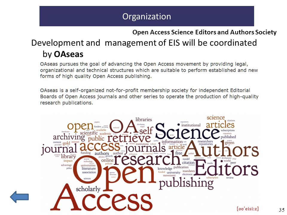 35 Organization Development and management of EIS will be coordinated by OAseas Open Access Science Editors and Authors Society