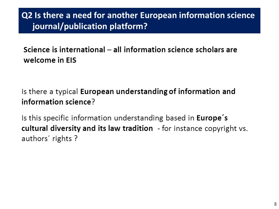 8 Science is international – all information science scholars are welcome in EIS Is there a typical European understanding of information and information science.