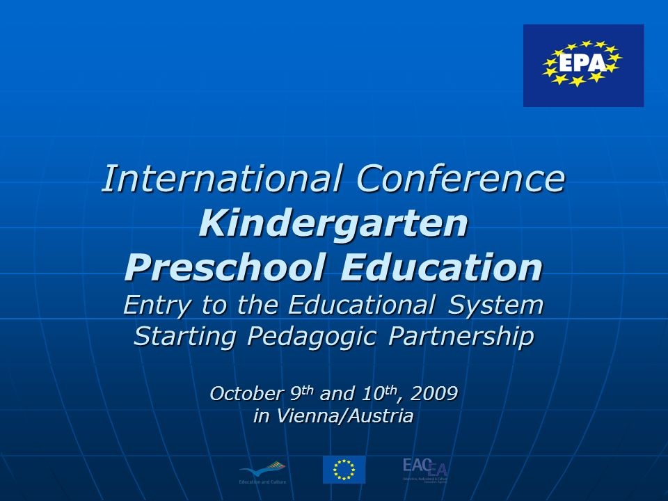 International Conference Kindergarten Preschool Education Entry to the Educational System Starting Pedagogic Partnership October 9 th and 10 th, 2009 in Vienna/Austria