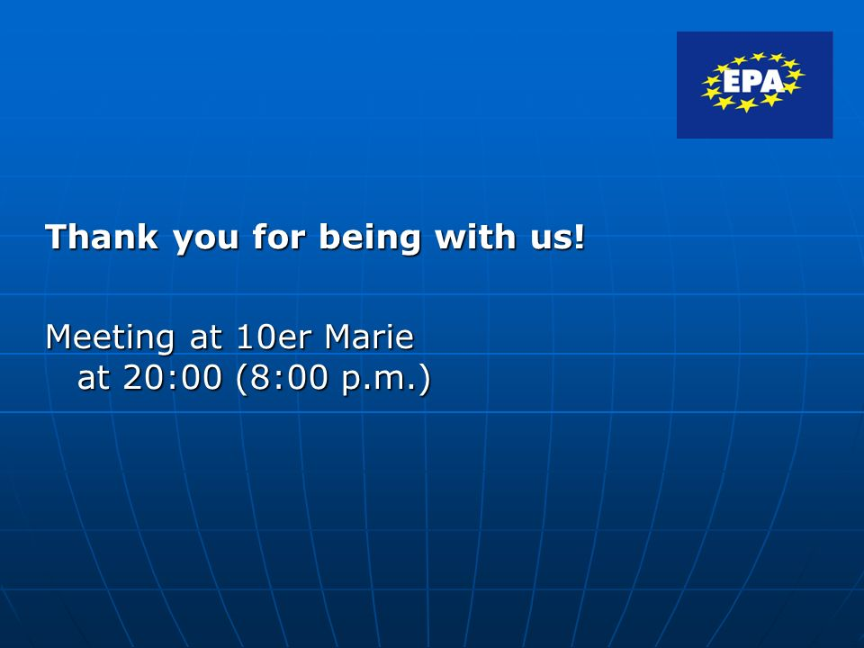 Thank you for being with us! Meeting at 10er Marie at 20:00 (8:00 p.m.)