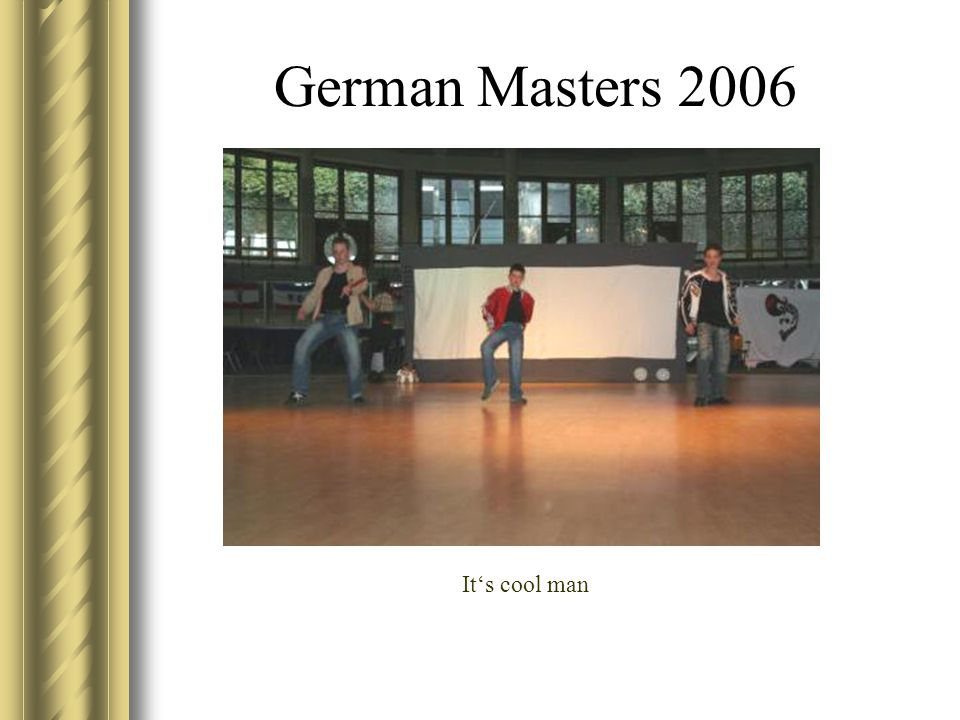 German Masters 2006 Its cool man