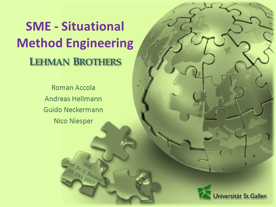 SME - Situational Method Engineering Roman Accola Andreas Hellmann Guido Neckermann Nico Niesper L EHMAN B ROTHERS SME Prof.
