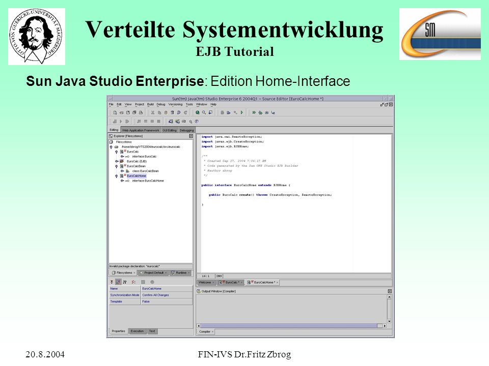 20.8.2004FIN-IVS Dr.Fritz Zbrog Verteilte Systementwicklung EJB Tutorial Sun Java Studio Enterprise: Edition Home-Interface