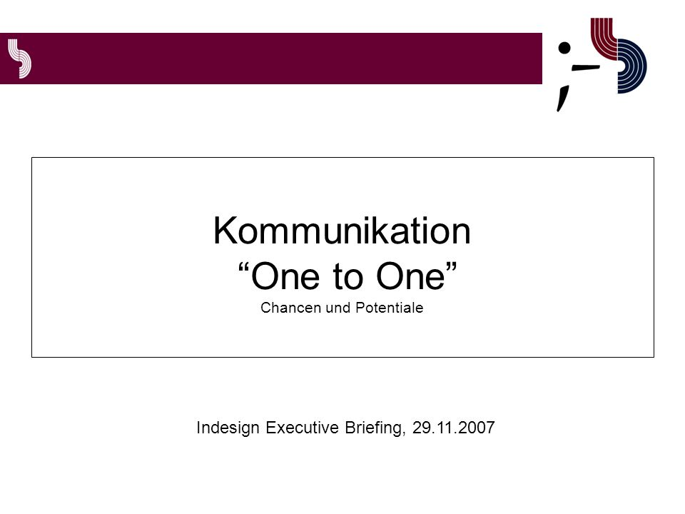 Kommunikation One to One Chancen und Potentiale Indesign Executive Briefing, 29.11.2007