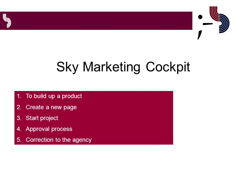 Sky Marketing Cockpit 1.To build up a product 2.Create a new page 3.Start project 4.Approval process 5.Correction to the agency