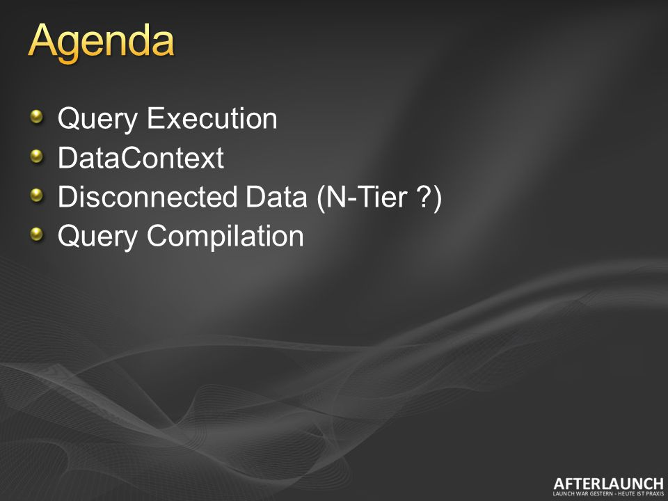 Query Execution DataContext Disconnected Data (N-Tier ) Query Compilation