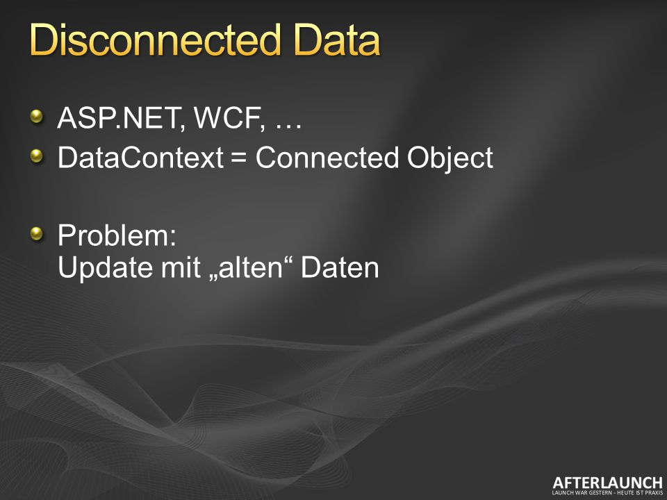 ASP.NET, WCF, … DataContext = Connected Object Problem: Update mit alten Daten