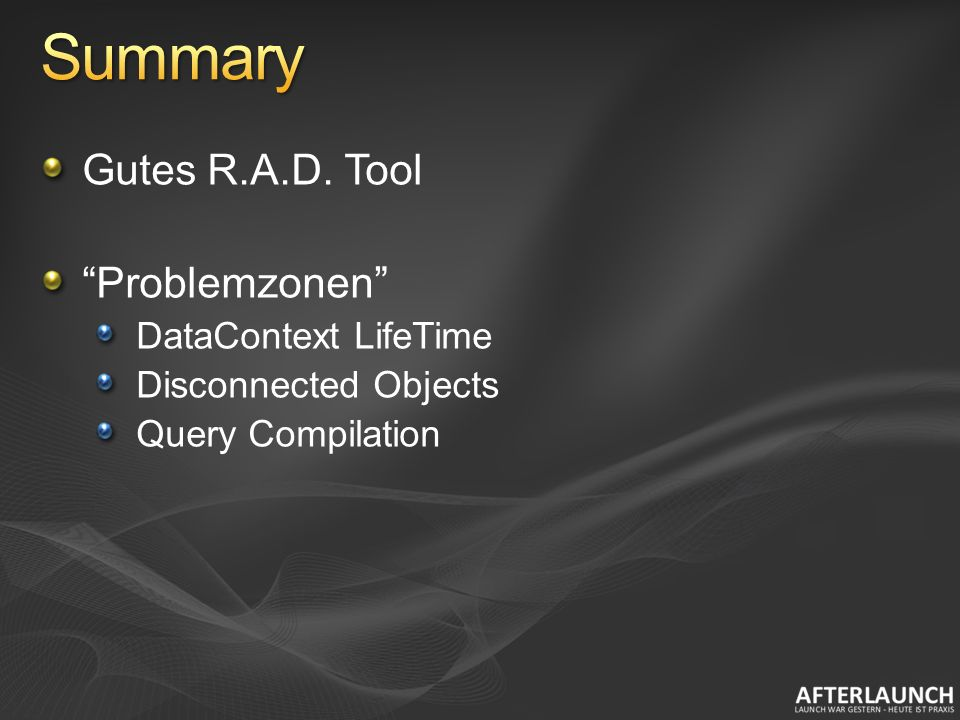 Gutes R.A.D. Tool Problemzonen DataContext LifeTime Disconnected Objects Query Compilation