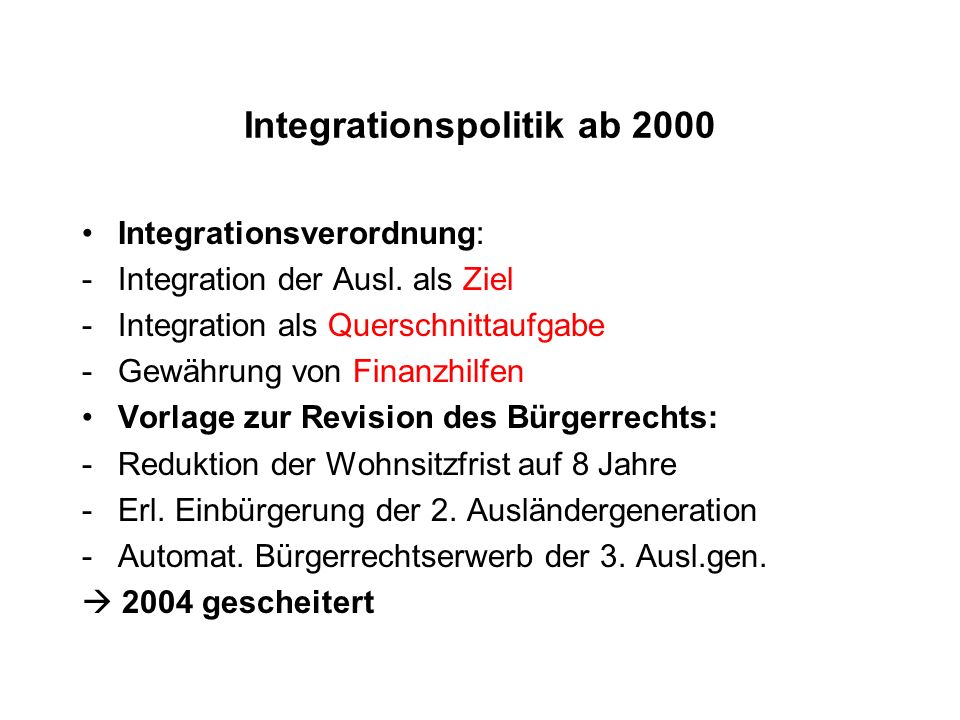 Integrationspolitik ab 2000 Integrationsverordnung: -Integration der Ausl.