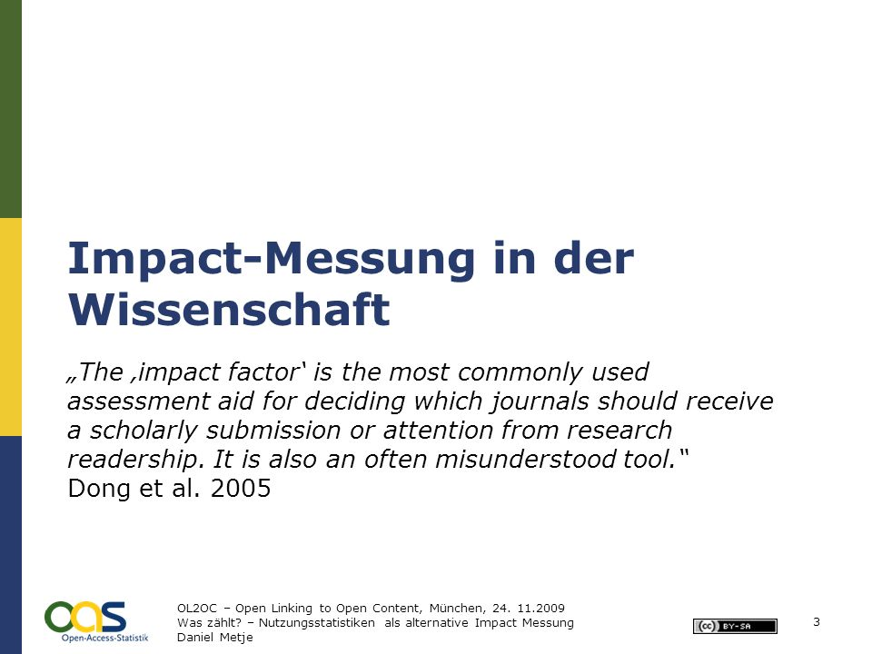 Impact-Messung in der Wissenschaft The impact factor is the most commonly used assessment aid for deciding which journals should receive a scholarly submission or attention from research readership.