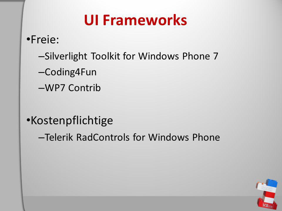 UI Frameworks Freie: – Silverlight Toolkit for Windows Phone 7 – Coding4Fun – WP7 Contrib Kostenpflichtige – Telerik RadControls for Windows Phone