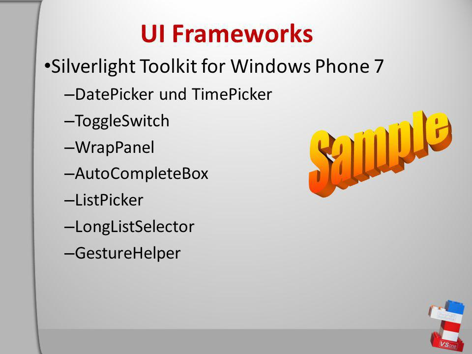 UI Frameworks Silverlight Toolkit for Windows Phone 7 – DatePicker und TimePicker – ToggleSwitch – WrapPanel – AutoCompleteBox – ListPicker – LongListSelector – GestureHelper