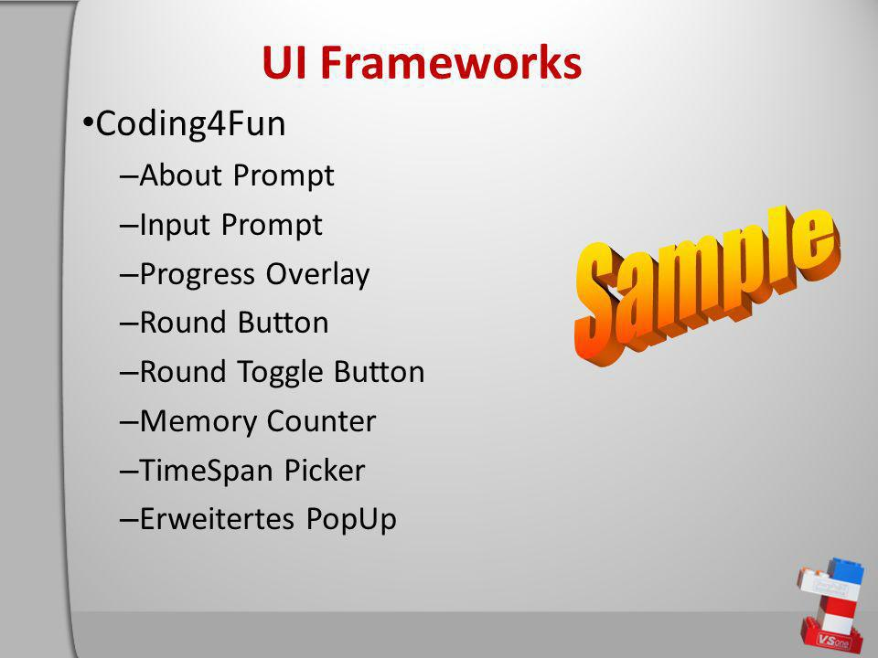 UI Frameworks Coding4Fun – About Prompt – Input Prompt – Progress Overlay – Round Button – Round Toggle Button – Memory Counter – TimeSpan Picker – Erweitertes PopUp