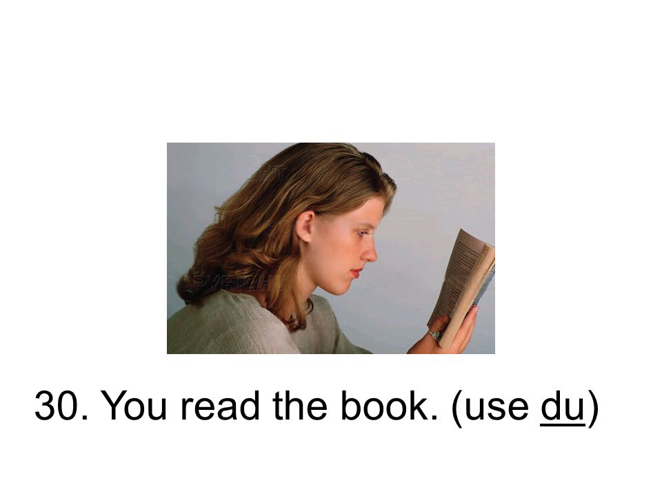 30. You read the book. (use du)