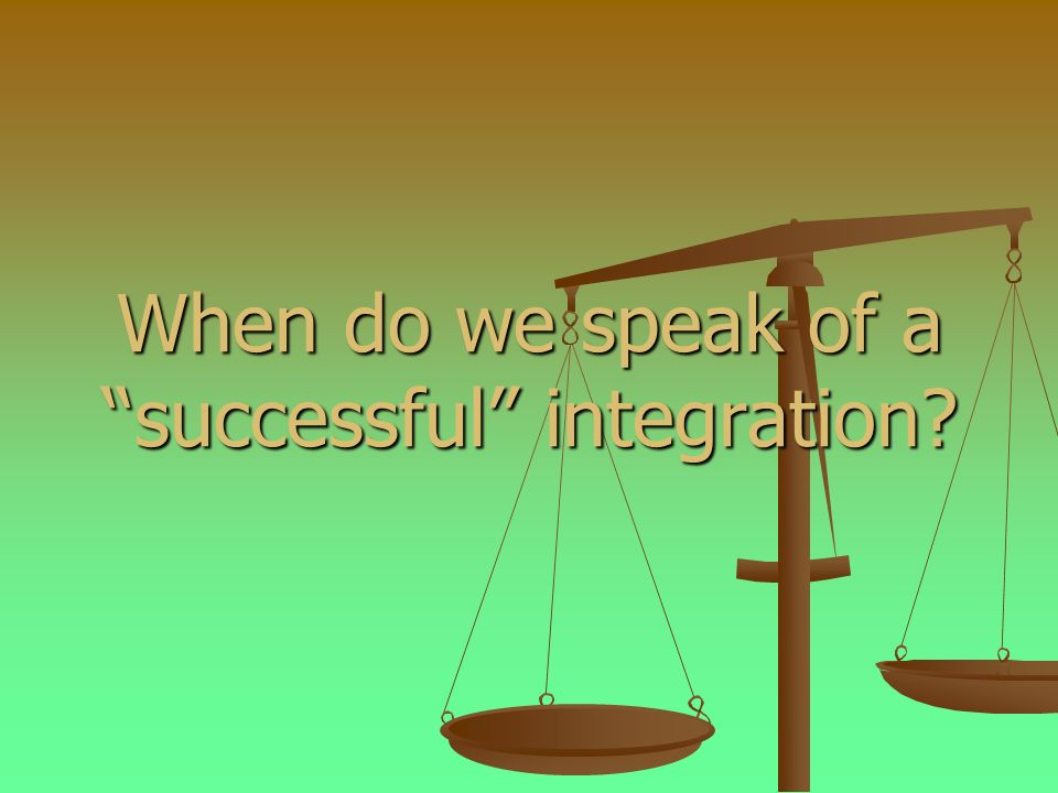 When do we speak of a successful integration