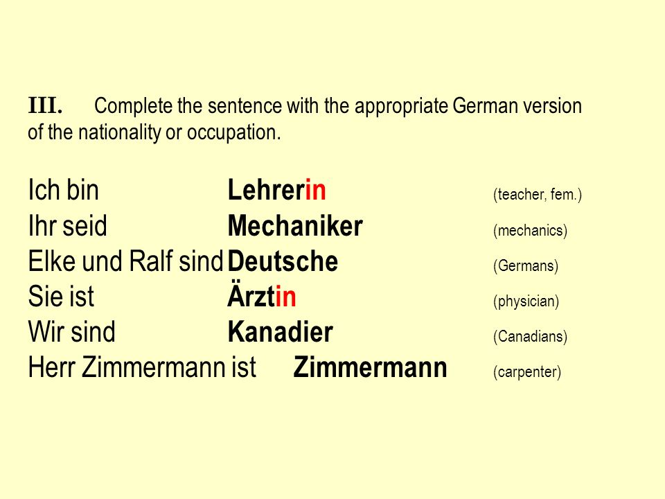 III. Complete the sentence with the appropriate German version of the nationality or occupation.