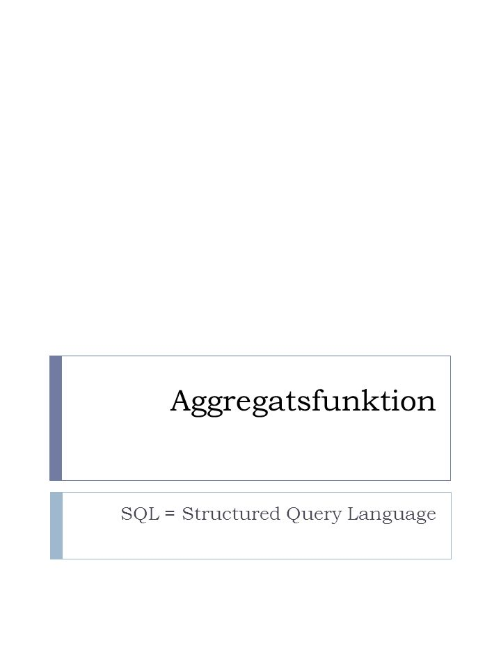 Aggregatsfunktion SQL = Structured Query Language