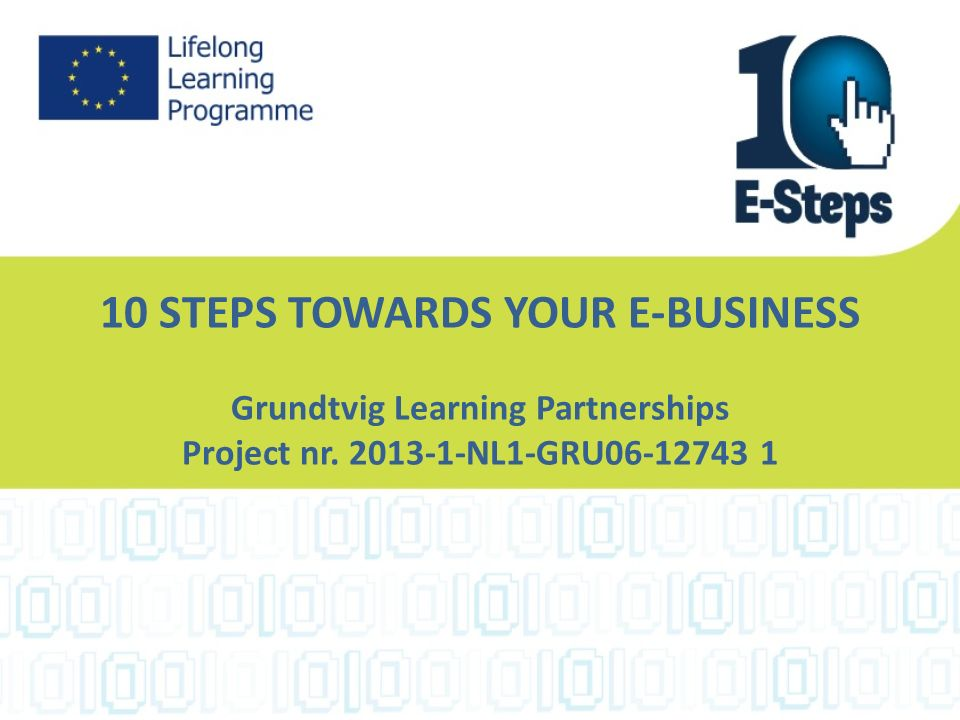 10 STEPS TOWARDS YOUR E-BUSINESS Grundtvig Learning Partnerships Project nr.
