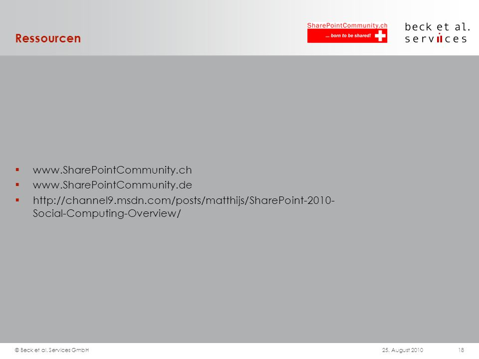 Ressourcen www.SharePointCommunity.ch www.SharePointCommunity.de http://channel9.msdn.com/posts/matthijs/SharePoint-2010- Social-Computing-Overview/ 25.